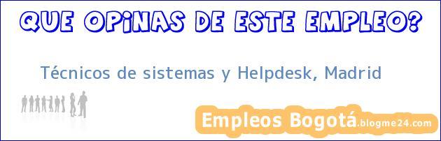 Técnicos de sistemas y Helpdesk, Madrid
