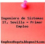 Ingeniero de Sistemas IT, Sevilla – Primer Empleo