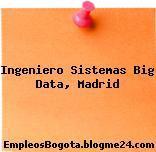 Ingeniero Sistemas Big Data, Madrid