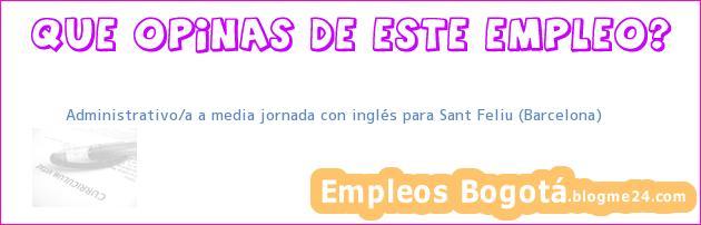 Administrativo/a a media jornada con inglés para Sant Feliu (Barcelona)