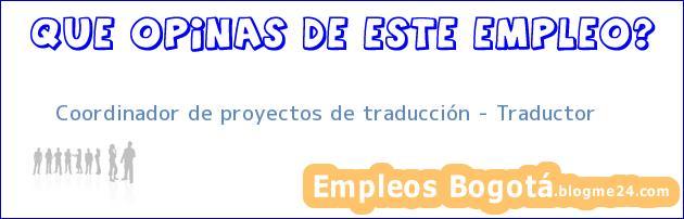 Coordinador de proyectos de traducción – Traductor