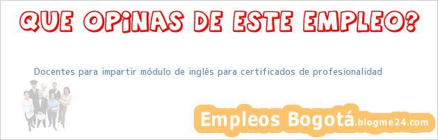 Docentes para impartir módulo de inglés para certificados de profesionalidad