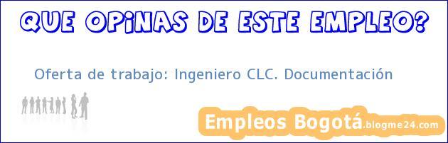 Oferta de trabajo: Ingeniero CLC. Documentación