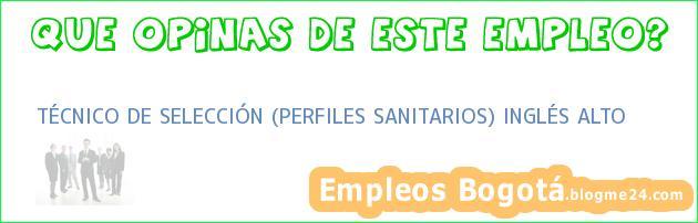 TÉCNICO DE SELECCIÓN (PERFILES SANITARIOS) INGLÉS ALTO