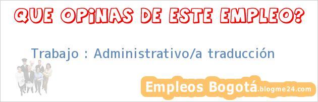 Trabajo : Administrativo/a traducción