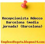 Recepcionista Adecco Barcelona (media jornada) (Barcelona)