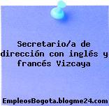 Secretario/a de dirección con inglés y francés Vizcaya