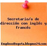 Secretario/a de dirección con inglés y francés