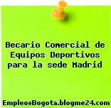 Becario Comercial de Equipos Deportivos para la sede Madrid