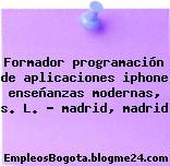 Formador programación de aplicaciones iphone enseñanzas modernas, s. L. ? madrid, madrid