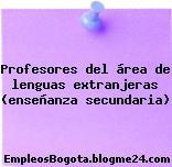 Profesores del área de lenguas extranjeras (enseñanza secundaria)