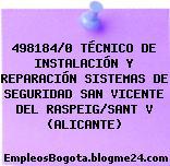 498184/0 TÉCNICO DE INSTALACIÓN Y REPARACIÓN SISTEMAS DE SEGURIDAD SAN VICENTE DEL RASPEIG/SANT V (ALICANTE)