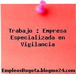 Trabajo : Empresa Especializada en Vigilancia