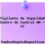 Vigilante de Seguridad Centro de Control MM – IV