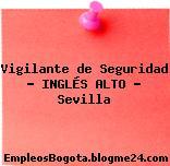 Vigilante de Seguridad – INGLÉS ALTO – Sevilla