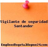 Vigilante de seguridad Santander